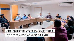 CRA-PB recebe a visita da Secretária de Desenvolvimento Econômico da PMJP